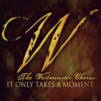 Westminster Chorus : It Only Takes a Moment : 00  1 CD :