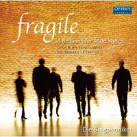 Die Singphoniker : Fragile: A Requiem for Male Voices  : 00  1 CD : 817.2