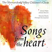 Shenandoah Valley Children's Choir : Songs From The Heart : 00  1 CD : Julia J. White :