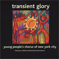 Young People's Chorus of New York City : Transient Glory I : 00  1 CD : Francisco J. Nunez :