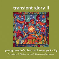 Young People's Chorus of New York City : Transient Glory II : 00  1 CD : Francisco J. Nunez :