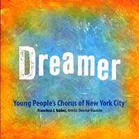 Young People's Chorus of New York City : Dreamer : 00  1 CD : Francisco J. Nunez :