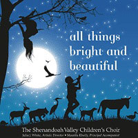 Shenandoah Valley Children's Choir : All Things Bright and Beautiful : 00  1 CD : Julia J. White :