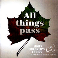Ames Children's Choir : All Things Pass : 00  1 CD : Sylvia Munsen