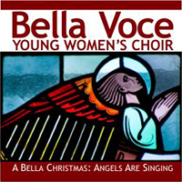 Bella Voce Young Women's Choir : A Bella Christmas: Angels Are Singing : 00  1 CD : Shelly Winemiller