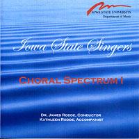 Iowa State Singers : Choral Spectrum 1 : 00  1 CD : James Rodde :
