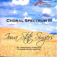 Iowa State Singers : Choral Spectrum 3 : 00  1 CD : James Rodde :
