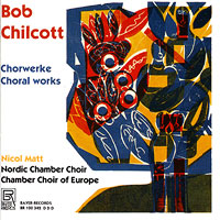 Nordic Chamber Choir : Bob Chilcott - Choral Works : 00  1 CD : Nicol Matt : Bob Chilcott : 100342