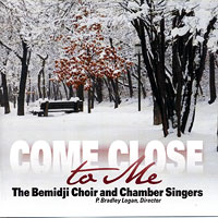 Bemidji Choir and Chamber Singers : Come Close To Me : 00  1 CD : P. Bradley Logan :