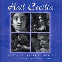 Santa Fe Desert Chorale : Hail Cecilia : 00  1 CD : Joshua Habermann :