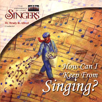University of Utah Singers : How Can I Keep From Singing? : 00  1 CD : Brady R. Allred :