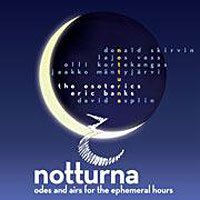 Esoterics : Notturna - Odes and airs for the ephemeral hours  : 00  1 CD : Eric Banks :