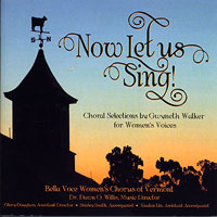 Bella Voce Women's Chorus : Now Let Us Sing : 00  1 CD : Dawn Willis