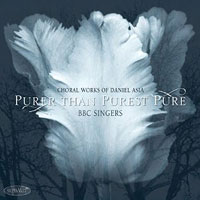 BBC Singers : Purer Than The Purest Pure: Choral Works Of Daniel Asia : 00  1 CD : Daniel Asia : 099402550923  : 550