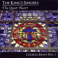 KingÕs Singers : The Quiet Heart - Choral Essays Vol 1 : 00  1 CD :