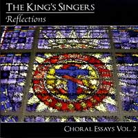 King's Singers : Reflections - Choral Essays Vol 2 : 00  1 CD :