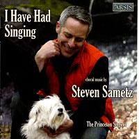Princeton Singers : I Have Had Singing - Choral Music of Steve Sametz : 00  1 CD : Steven Sametz :  : 161
