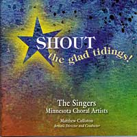 Minnesota Choral Artists : Shout the Glad Tidings! : 00  1 CD : Matthew Culloton :