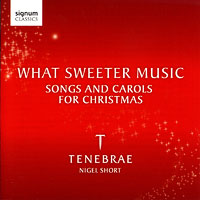 Tenebrae : What Sweeter Music : 00  1 CD : Nigel Short : 182