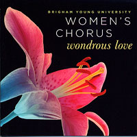 BYU Women's Chorus : Wondrous Love : 00  1 CD : Jean Applonie :  : TCD-0108WLV