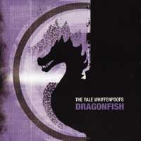 Whiffenpoofs : Dragonfish : 00  1 CD :