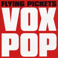 Flying Pickets : Vox Pop : 00  1 CD :