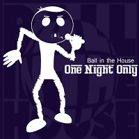 Ball In The House : One Night Only : 00  1 CD