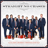 Straight No Chaser : I'll Have Another...Christmas Album : 00  1 CD :