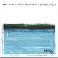 BR6 : Musica Popular Brasileira A Cappella : 00  1 CD :