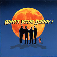 Who's Your Daddy! : Who's Your Daddy! : 00  1 CD :