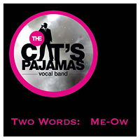 Cat's Pajamas Vocal Band : Two Words - Me-Ow : 00  1 CD :