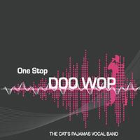 Cat's Pajamas Vocal Band : One Stop Doo Wop : 00  1 CD