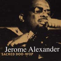 Jerome Alexander (Jay, Ray, and Gee) : Sacred Doo-Wop : 00  1 CD :