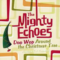 Mighty Echoes : Doo Wop Around The Christmas Tree : 00  1 CD :