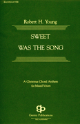 Sweet Was The Song : SATB divisi : Robert H. Young : Robert H. Young : Sheet Music : 08738554 : 073999385540