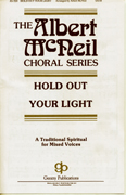 Hold Out Your Light : SATB : Albert McNeil : Sheet Music : 08738590 : 073999385908