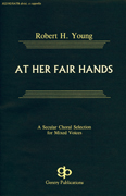 At Her Fair Hands : SATB divisi : Robert H. Young : Sheet Music : 08738696 : 073999386967