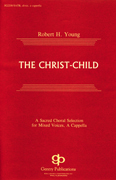 The Christ Child : SATB divisi : Robert H. Young : Harmony arrangement : 08738712