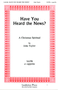 Have You Heard The News? : SATB : John Taylor : Sheet Music : 08738945 : 073999389456