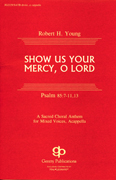 Show Us Your Mercy, O Lord : SATB divisi : Robert H. Young : Harmony arrangement : 08739017
