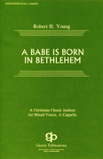 A Babe is Born in Bethlehem : SATB divisi : Robert H. Young : Robert H. Young : Sheet Music : 08739034 : 073999390346