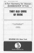 That Old Gang of Mine : SSAA : Ann Minihane : Sheet Music : 129028