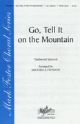 Go Tell It To The Mountain : SATB : Michelle Hynson : Traditional Spiritual : Sheet Music : 35008033