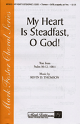 My Heart Is Steadfast, O God! : SATB : Kevin D. Thomson : Kevin D. Thomson : Sheet Music : 35014817 : 747510071969