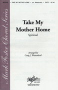 Take My Mother Home : SATB : Craig J. Westendorf : Sheet Music : 35022401 : 747510046905