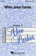 When Jesus Comes : SATB : Alice Parker : Sheet Music : 43509081