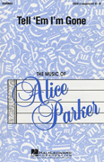 Tell 'Em I'm Gone : SATB : Alice Parker : Sheet Music : 43509083