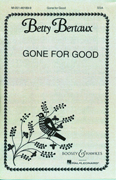 Gone For Good : SSA : Betty Bertaux : Sheet Music : 48004009 : 073999564235