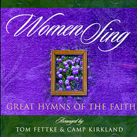 Tom Fettke : Women Sing Great Hymns of the Faith : SSA : 00  1 CD : 797242227646