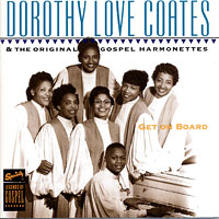 Dorothy Love Coates & The Original Gospel Harmonettes : Get On Board : 00  1 CD :  : 022211701729 : SPC7017.2
